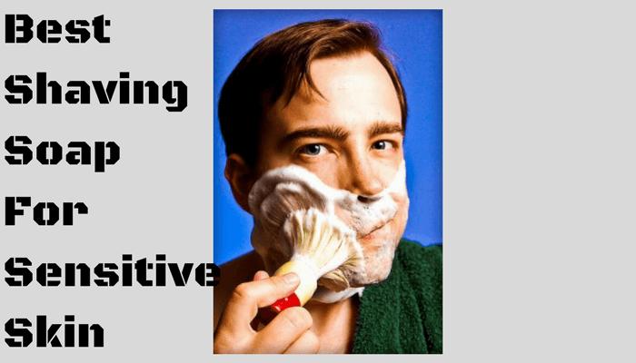 3 Best Shaving Soaps For Sensitive Skin Expert Analysis