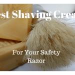 best shaving cream for a safety razor 4