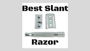 Best Slant Razor – Here Are 6 Efficient Options