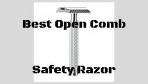 Best Open Comb Razor – Top 6 Reviewed