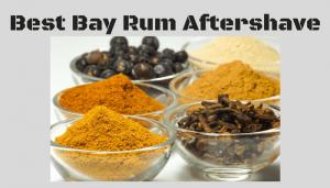 Best Bay Rum Aftershave