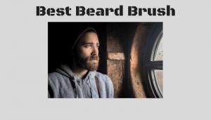 Best Beard Brush – Here Are 5 Stiff Selections