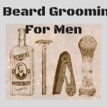 Best Beard Grooming Kit – 8 Preferred Selections
