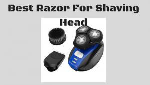 Best Razor For Shaving Head – The 6 Closest